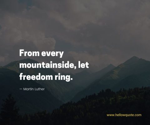 From every mountainside, let freedom ring.